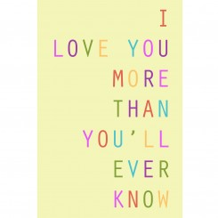 I love you more than you'll ever know - 8x12 inch (Jpeg file only)