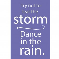 Try not to fear the storm - Dance in the rain