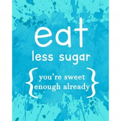 Eat Less Sugar - Jpeg file only - 8x10 inch