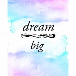 Dream Big (jpeg file only) 8x10