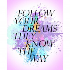 Follow Your Dreams They Know The Way (jpeg file only) 8x10 inch