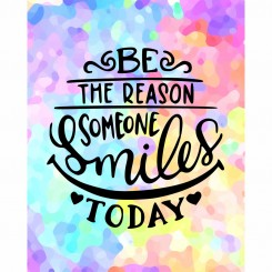 Be the reason someone smiles today (jpeg file only) 8x10 inch