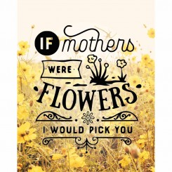 If mothers were flowers (jpeg file) 8 x10 inch