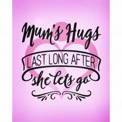 Mum's hugs last long after she lets go (jpeg file) 8x10 inch