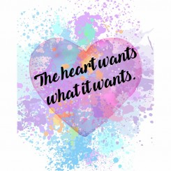 The heart wants what it wants (jpeg file only) 8x10 inch