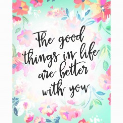 The good things in life are better with you (jpeg file) 8x10 inch