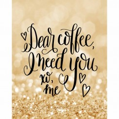 Dear Coffee I Need You (peg file only) 8x10 inch