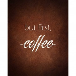 But First Coffee (jpeg file only) 8x10