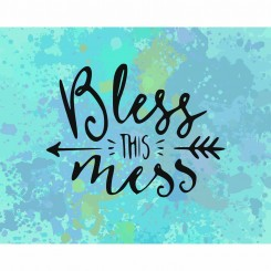 Bless this mess (jpeg file only) 8x10 inch