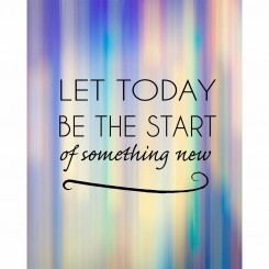 Let Today be the Start of Something New (jpeg file only) 8x10 inch